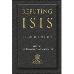 Refuting ISIS:Rebuttal Of Its Religious & Ideological Foundation