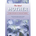 The Ideal Mother: In light of the Qur'an, Sunna and Tradition