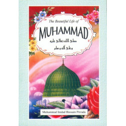 The Beautiful Life of Muhammad (Peace and Blessings Be Upon Him)