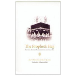 The Prophet's Hajj - How the Prophet Performed the Farewell Hajj
